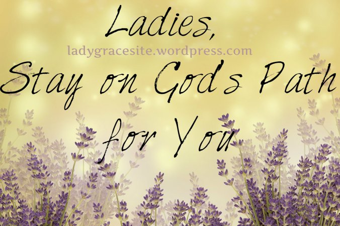 ladies stay on Gods path for you